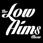 The Low Aims Show